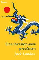 Couverture du livre « Une invasion sans précédent » de Jack London aux éditions