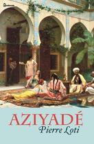 Couverture du livre « Aziyadé » de Pierre Loti aux éditions