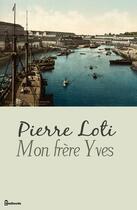 Couverture du livre « Mon frère Yves » de Pierre Loti aux éditions