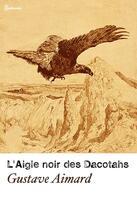 Couverture du livre « L'Aigle noir des Dacotahs » de Gustave Aimard aux éditions