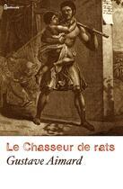 Couverture du livre « Le Chasseur de rats » de Gustave Aimard aux éditions