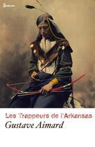 Couverture du livre « Le Trappeurs de l'Arkansas » de Gustave Aimard aux éditions