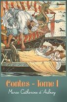 Couverture du livre « Contes - Tome I » de Marie Catherine d'Aulnoy aux éditions