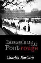 Couverture du livre « L'Assassinat du Pont-rouge » de Charles Barbara aux éditions