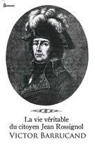 Couverture du livre « La vie véritable du citoyen Jean Rossignol » de Victor Barrucand aux éditions