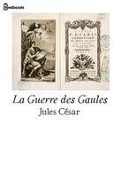 Couverture du livre « La Guerre des Gaules » de Jules Cesar aux éditions