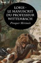 Couverture du livre « Lokis - Le manuscrit du professeur Wittembach » de Prosper Merimee aux éditions