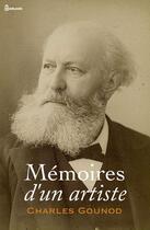 Couverture du livre « Mémoires d'un artiste » de Charles Gounod aux éditions