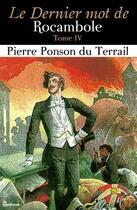 Couverture du livre « Le Dernier mot de Rocambole - Tome IV » de Pierre Ponson du Terrail aux éditions