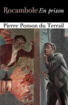 Couverture du livre « Rocambole - En prison » de Pierre Ponson du Terrail aux éditions