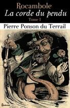 Couverture du livre « Rocambole - La corde du pendu - Tome I » de Pierre Ponson du Terrail aux éditions
