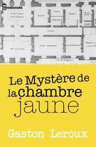 Couverture du livre « Le Mystère de la chambre jaune » de Gaston Leroux aux éditions