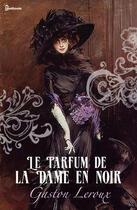 Couverture du livre « Le Parfum de la Dame en noir » de Gaston Leroux aux éditions