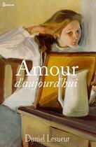 Couverture du livre « Amour d'aujourd'hui » de Daniel Lesueur aux éditions