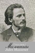 Couverture du livre « Mes souvenirs (1848-1912) » de Jules Massenet aux éditions