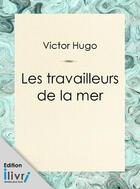 Couverture du livre « Les Travailleurs de la mer » de Victor Hugo aux éditions
