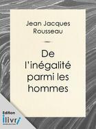 Couverture du livre « Discours sur l'origine et les fondements de l'inégalité parmi les hommes » de Jean-Jacques Rousseau aux éditions