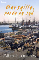 Couverture du livre « Marseille, porte du sud » de Albert Londres aux éditions
