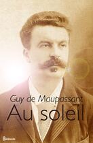Couverture du livre « Au soleil » de Guy de Maupassant aux éditions