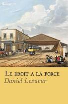 Couverture du livre « Le droit à la force » de Daniel Lesueur aux éditions