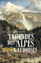 Couverture du livre « Légendes des Alpes vaudoises » de Alfred Ceresole aux éditions