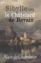 Couverture du livre « Sibylle ou le Châtelard de Bevaix » de Alice de Chambrier aux éditions