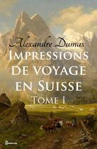 Couverture du livre « Impressions de voyage en Suisse (tome 1) » de Alexandre Dumas aux éditions