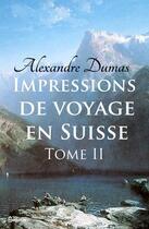 Couverture du livre « Impressions de voyage en Suisse (tome 2) » de Alexandre Dumas aux éditions