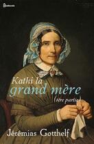 Couverture du livre « Kathi la grand mère (1ère partie) » de Jeremias Gotthelf aux éditions