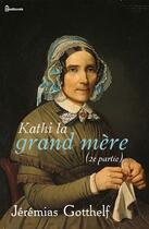 Couverture du livre « Kathy la grand mère (2e partie) » de Jérémias Gotthelf aux éditions