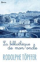 Couverture du livre «  La bibliothèque de mon oncle » de Rodolphe Topffer aux éditions