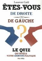 Couverture du livre « Êtes vous de droite ou de gauche ? le quiz qui révèle votre identité politique » de Laurent Cald aux éditions Max Milo