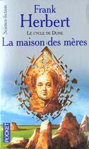 Couverture du livre « Le cycle de Dune t.6 ; la maison des mères » de Frank Herbert aux éditions Pocket