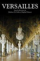 Couverture du livre « Versailles, histoire, dictionnaire et anthologie » de Mathieu Da Vinha et Raphael Masson aux éditions Robert Laffont
