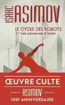 Couverture du livre « Le cycle des robots t.3 ; les cavernes d'acier » de Issac Asimov aux éditions J'ai Lu