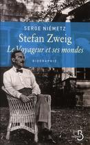 Couverture du livre « Stefan Zweig ; le voyageur et ses mondes » de Serge Neimetz aux éditions Belfond