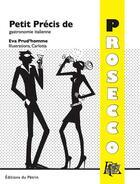 Couverture du livre « Petit précis de prosecco » de Eva Prud'Homme aux éditions Editions Du Petrin