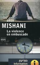 Couverture du livre « La violence en embuscade » de Dror Mishani aux éditions Seuil