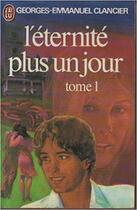 Couverture du livre « L'Eternite Plus Un Jour T.1 » de Georges-Emmanuel Clancier aux éditions J'ai Lu