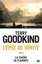 Couverture du livre « L'Épée de Vérité T.9 ; la chaîne des flammes » de Terry Goodkind aux éditions Bragelonne
