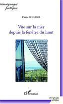Couverture du livre « Vue sur la mer depuis la fenêtre du haut » de Pierre Goldin aux éditions Harmattan