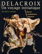 Couverture du livre « Eugène delacroix, un voyage initiatique » de Maurice Arama aux éditions Non Lieu