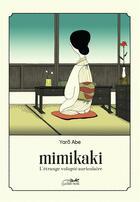 Couverture du livre « Mimikaki ; l'étrange volupte auriculaire » de Yaro Abe aux éditions Le Lezard Noir