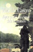 Couverture du livre « Ayez pitie du coeur des hommes » de Eve De Castro aux éditions Lattes