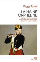 Couverture du livre « La haine orpheline » de Peggy Sastre aux éditions Anne Carriere