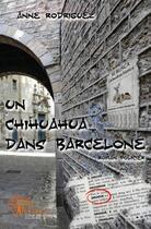 Couverture du livre « Un Chihuahua Dans Barcelone » de Anne Rodriguez aux éditions Edilivre-aparis