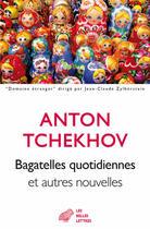 Couverture du livre « Bagatelles quotidiennes » de Anton Tchekhov aux éditions Belles Lettres