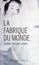 Couverture du livre « La fabrique du monde » de Sophie Van Der Linden aux éditions Buchet Chastel