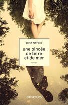 Couverture du livre « Une pincée de terre et de mer » de Dina Nayeri aux éditions Calmann-levy