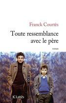 Couverture du livre « Toute ressemblance avec le père » de Franck Courtes aux éditions Lattes